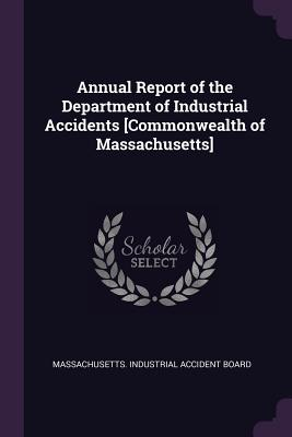 Annual Report of the Department of Industrial Accidents [commonwealth of Massachusetts] - Massachusetts Industrial Accident Board (Creator)