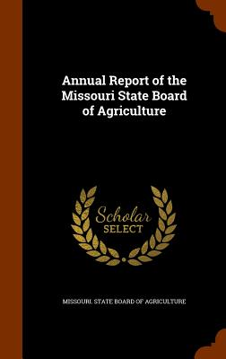 Annual Report of the Missouri State Board of Agriculture - Missouri State Board of Agriculture (Creator)