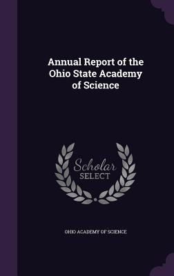 Annual Report of the Ohio State Academy of Science - Ohio Academy of Science (Creator)