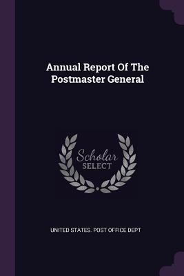 Annual Report of the Postmaster General - United States Post Office Dept (Creator)
