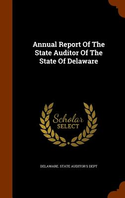 Annual Report of the State Auditor of the State of Delaware - Delaware State Board of Education (Creator), and Delaware State Auditor's Dept (Creator)