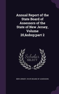 Annual Report of the State Board of Assessors of the State of New Jersey, Volume 20, Part 2 - New Jersey State Board of Assessors (Creator)