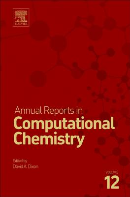 Annual Reports in Computational Chemistry: Volume 12 - Dixon, David A. (Series edited by)