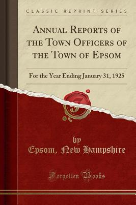 Annual Reports of the Town Officers of the Town of Epsom: For the Year Ending January 31, 1925 (Classic Reprint) - Hampshire, Epsom New