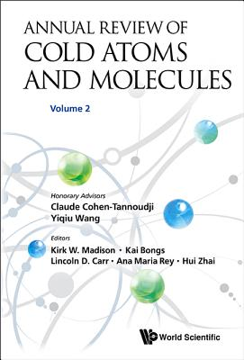 Annual Review Of Cold Atoms And Molecules - Volume 2 - Madison, Kirk W. (Editor), and Carr, Lincoln D. (Editor), and Zhai, Hui (Editor)