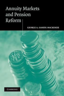 Annuity Markets and Pension Reform - Mackenzie, George A. (Sandy)
