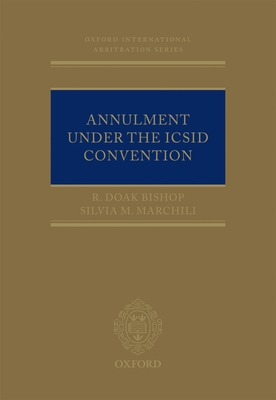 Annulment Under the ICSID Convention - Bishop, R. Doak, and Marchili, Silvia M.