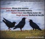 Anonymous: Missa sine nomine; John Mason: Ve nobis miseris; Robert Hunt: Aver Maria mater dei; Hugh Sturmy: Exultet i