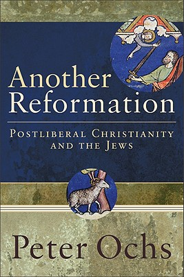 Another Reformation: Postliberal Christianity and the Jews - Ochs, Peter