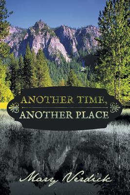 Another Time, Another Place - Verdick, Mary, ed