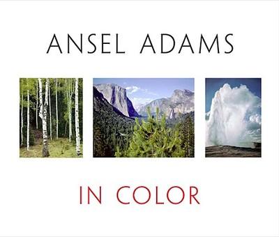 Ansel Adams in Color - Adams, Ansel (Photographer), and Stillman, Andrea G (Editor), and Schaefer, John P (Editor)