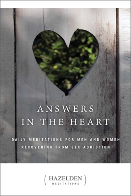 Answers in the Heart: Daily Meditations for Men and Women Recovering from Sex Addiction - Anonymous