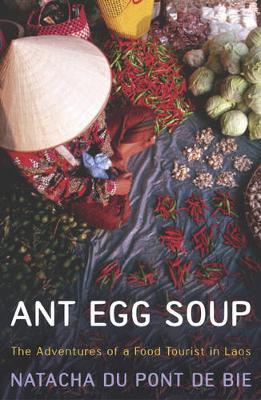 Ant Egg Soup: The Adventures of a Food Tourist in Laos - Du Pont de Bie, Natacha