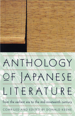 Anthology of Japanese Literature: From the Earliest Era to the Mid-Nineteenth Century - Keene, Donald, Professor (Editor)