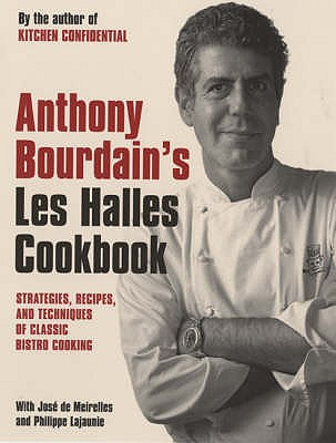 "Anthony Bourdain's ""Les Halles"" Cookbook: Classic Bistro Cooking - Bourdain, Anthony"