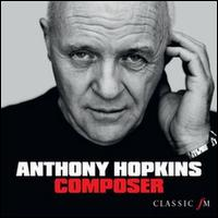 Anthony Hopkins: Composer - Alan Thomas (trumpet); David Powell (cello); Kate Setterfield (cello); Mark O'Brien (saxophone); Richard Jenkinson (cello);...