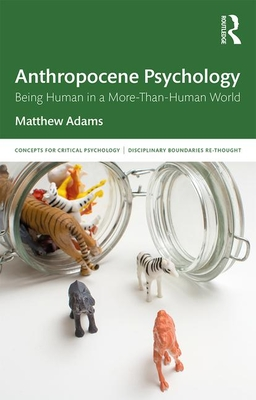 Anthropocene Psychology: Being Human in a More-than-Human World - Adams