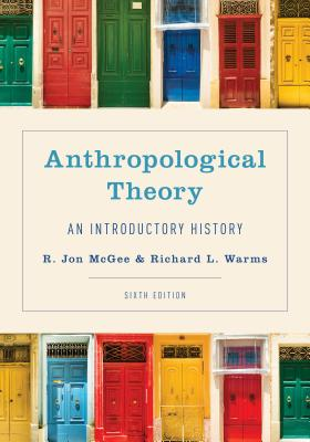 Anthropological Theory: An Introductory History - McGee, R Jon, and Warms, Richard L (Editor)