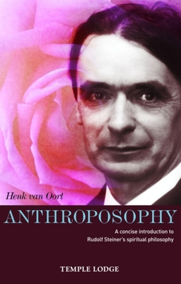 Anthroposophy: A Concise Introduction to Rudolf Steiners Spiritual Philosophy - Van Oort, Henk