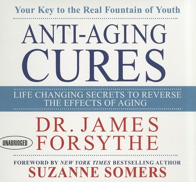 Anti-Aging Cures: Life Changing Secrets to Reverse the Effects of Aging - Forsythe, James, and Somers, Don Hagen (Translated by), and Suzanne (Translated by)