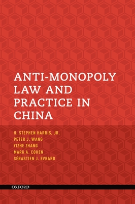 Anti-Monopoly Law and Practice in China - Harris, H Stephen