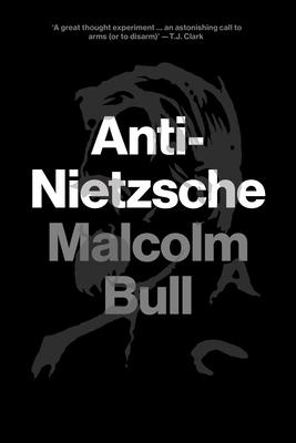 Anti-Nietzsche - Bull, Malcolm