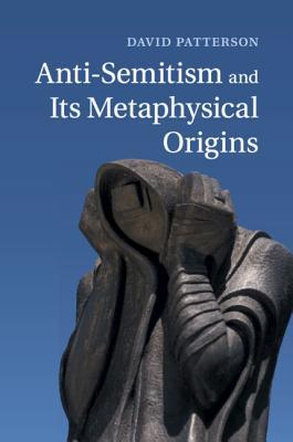 Anti-Semitism and its Metaphysical Origins - Patterson, David