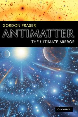 Antimatter: The Ultimate Mirror - Fraser, Gordon