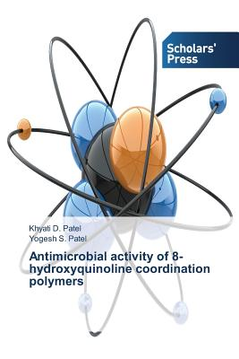 Antimicrobial Activity of 8-Hydroxyquinoline Coordination Polymers - Patel Khyati D
