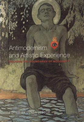 Antimodernism & Artistic Exper - Jessup, Lynda Lee (Editor)