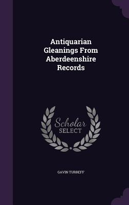 Antiquarian Gleanings from Aberdeenshire Records - Turreff, Gavin