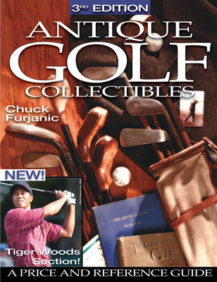 Antique Golf Collectibles: A Price and Reference Guide - Furjanic, Chuck
