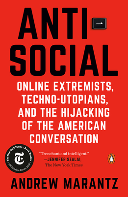 Antisocial: Online Extremists, Techno-Utopians, and the Hijacking of the American Conversation - Marantz, Andrew