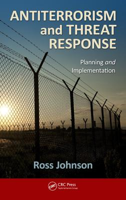 Antiterrorism and Threat Response: Planning and Implementation - Johnson, Ross