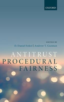 Antitrust Procedural Fairness - Sokol, D Daniel, Professor (Editor), and Guzman, Andrew T, Dean (Editor)