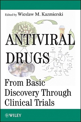 Antiviral Drugs: from Basic Discovery Through Clinical Trials - Kazmierski, Wieslaw M.