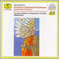 Antonín Dvorák: Overtures, Symphonic Poems, Symphonic Variations - Bavarian Radio Symphony Orchestra; Rafael Kubelik (conductor)