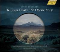 Anton Bruckner: Te Deum; Psalm 150; Messe No. 2 - Christian Elsner (tenor); Franz-Josef Selig (bass); Ingeborg Danz (alto); Pamela Coburn (soprano);...