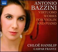 Antonio Bazzini: Virtuoso Works for Violin and Piano - Caspar Frantz (piano); Chloë Hanslip (violin)