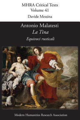 Antonio Malatesti, 'la Tina: Equivoci Rusticali' - Messina, Davide (Editor)
