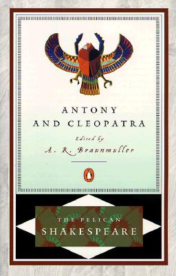 Antony and Cleopatra Pel - Shakespeare, William, and Braunmuller, A R (Editor), and Orgel, Stephen (Editor)
