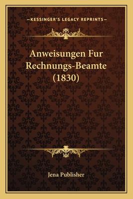 Anweisungen Fur Rechnungs-Beamte (1830) - Jena Publisher