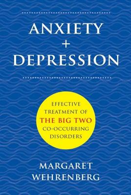 Anxiety + Depression: Effective Treatment of the Big Two Co-Occurring Disorders - Wehrenberg, Margaret, Psy