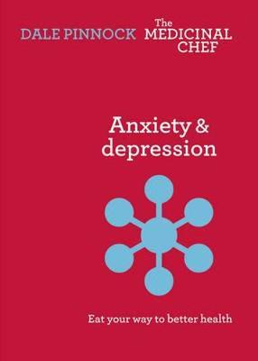 Anxiety & Despression: Eat Your Way to Better Health: Eat Your Way to Better Health - Pinnock, Dale