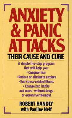 Anxiety & Panic Attacks: Their Cause and Cure - Handly, Robert, and Neff, Pauline