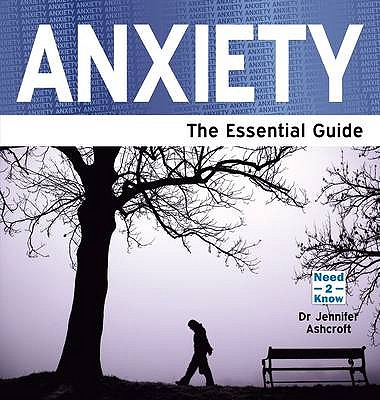 Anxiety: The Essential Guide - Ashcroft, Jennifer J.