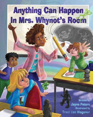 Anything Can Happen in Mrs. Whynot's Room - Peters, Mrs Jayne E
