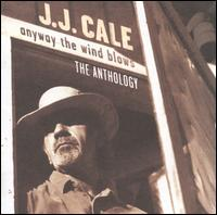 Anyway the Wind Blows: The Anthology - J.J. Cale
