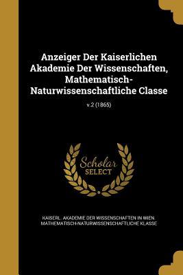 Anzeiger Der Kaiserlichen Akademie Der Wissenschaften, Mathematisch-Naturwissenschaftliche Classe; V.2 (1865) - Kaiserl Akademie Der Wissenschaften in (Creator)