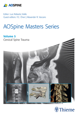 AOSpine Masters Series, Volume 5: Cervical Spine Trauma - Vialle, Luiz (Series edited by), and Oner, F. Cumhur (Guest editor), and Vaccaro, Alexander R. (Guest editor)